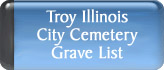 Troy Illinois City Cemetery Grave List